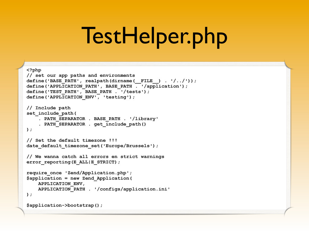 TestHelper.php <?php // set our app paths and e...