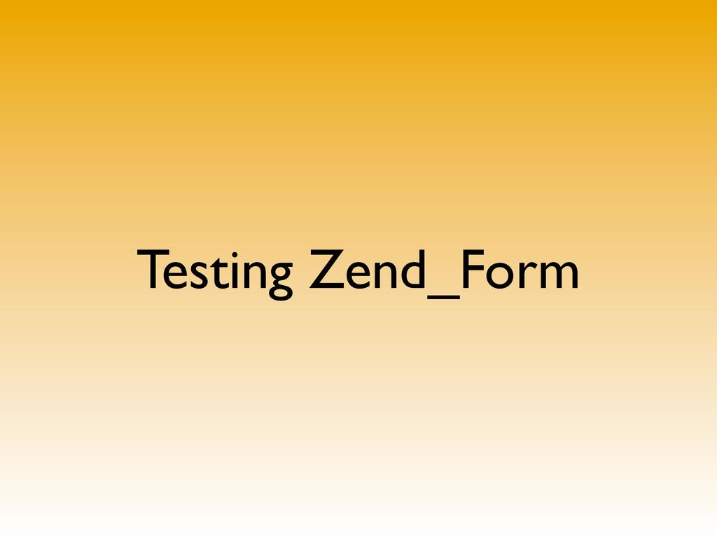 Testing Zend_Form