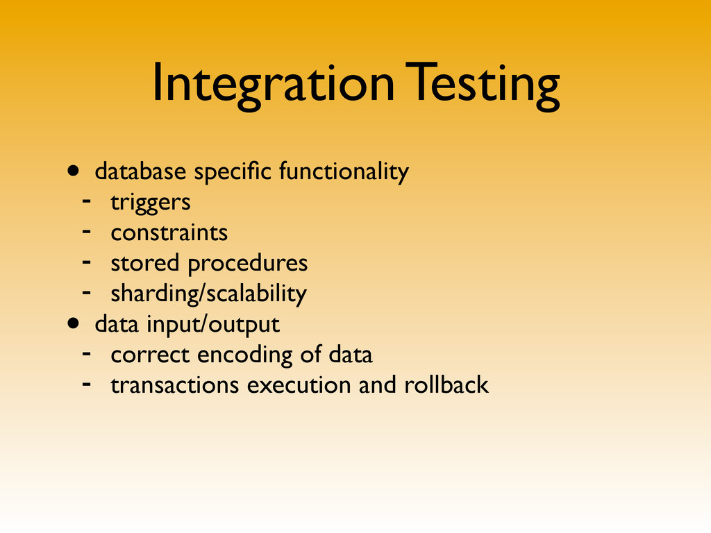 Integration Testing • database specific function...