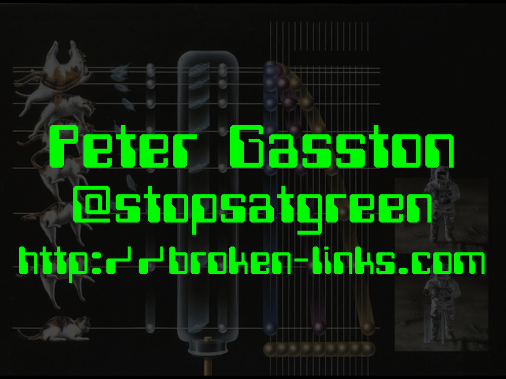 Peter Gasston @stopsatgreen http://broken-links...