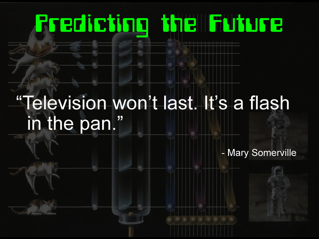 "Predicting the Future ""Television won't last. I..."