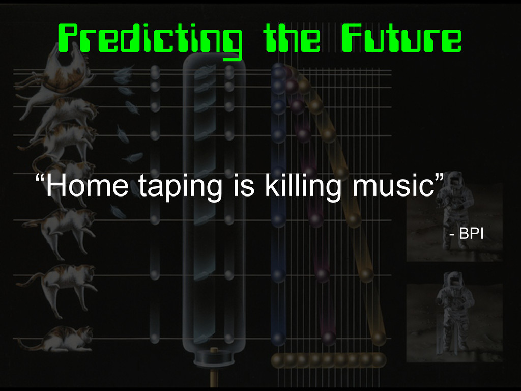 "Predicting the Future ""Home taping is killing m..."