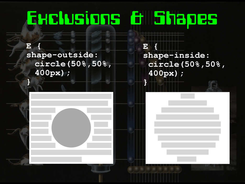 Exclusions & Shapes E { shape-outside: circle(5...