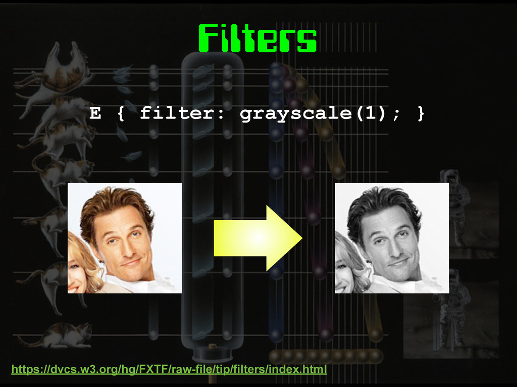 Filters E { filter: grayscale(1); } https://dvc...