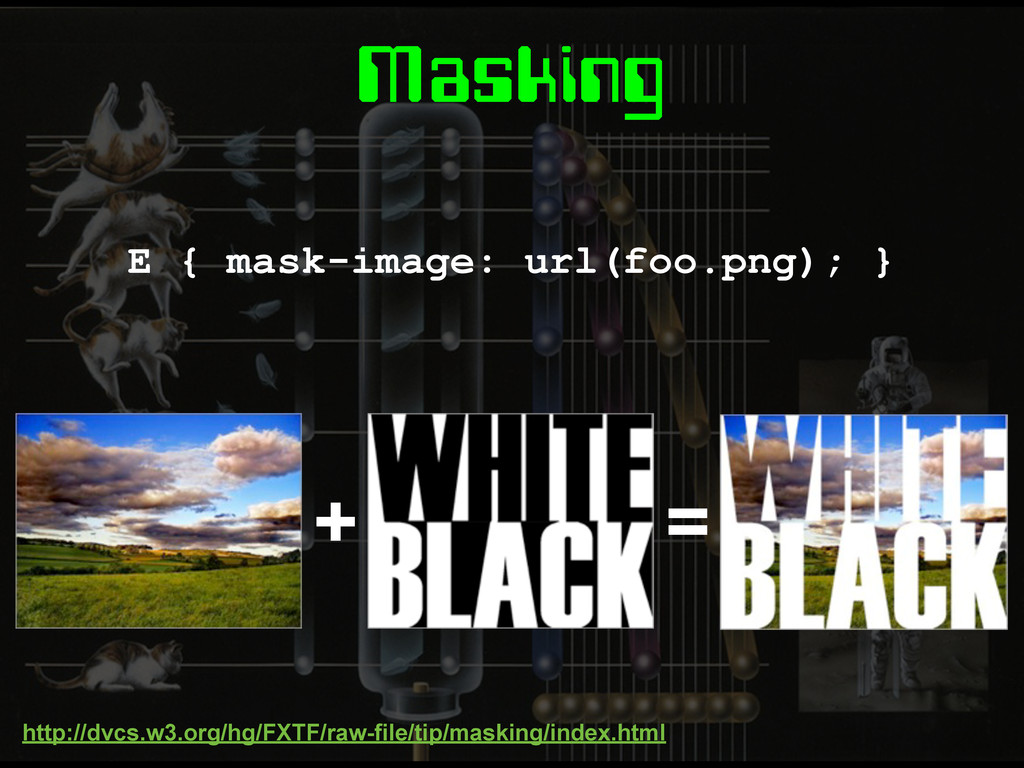Masking E { mask-image: url(foo.png); } http://...
