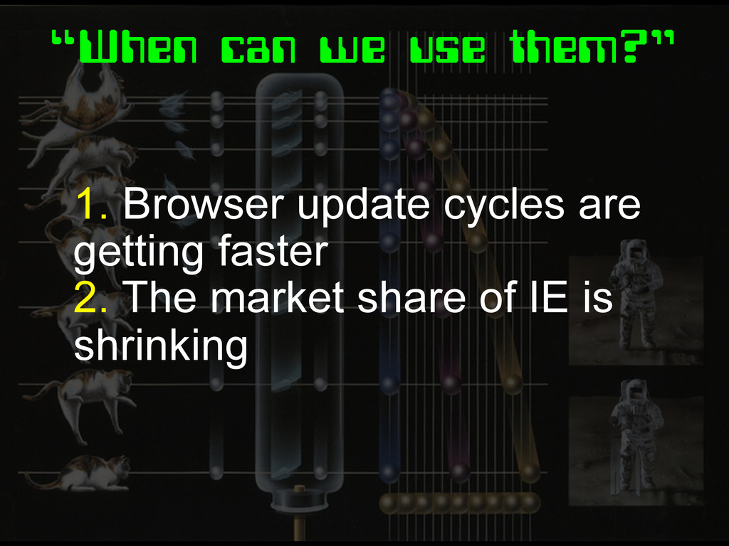 """When can we use them?"" 1. Browser update cycle..."