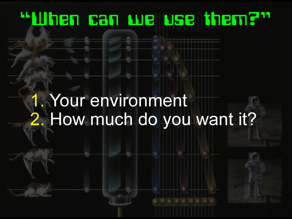 """When can we use them?"" 1. Your environment 2. ..."