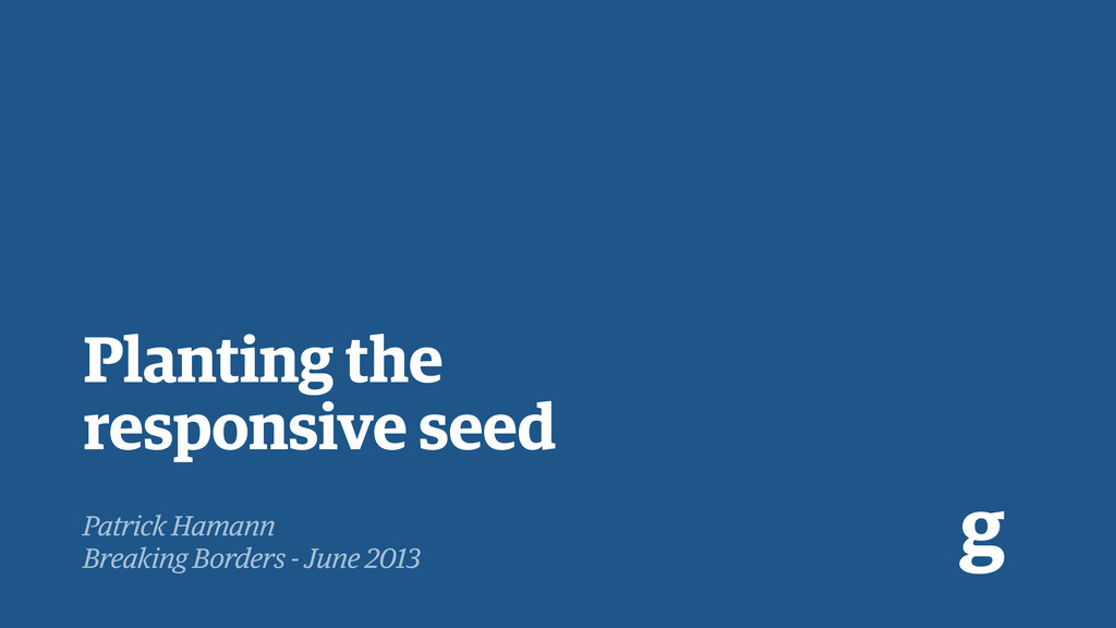 Planting the responsive seed Patrick Hamann Bre...