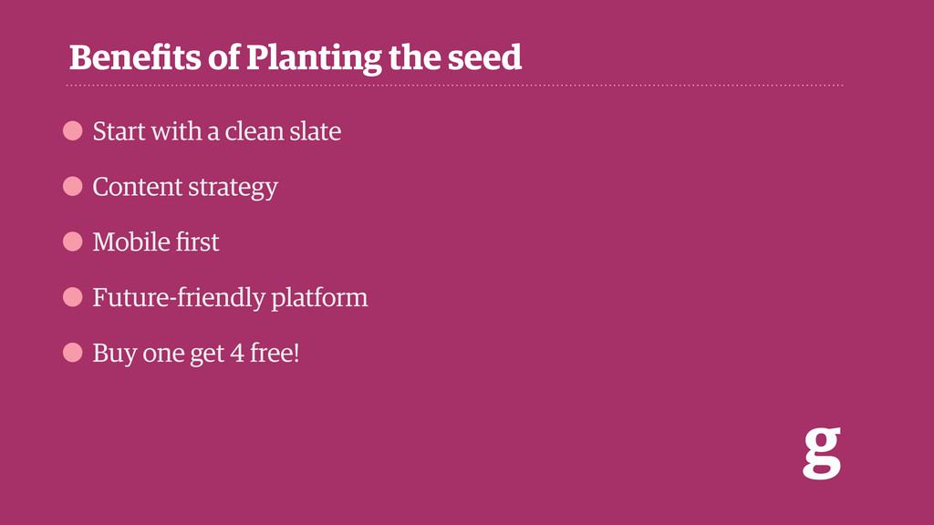 Benefits of Planting the seed g • Start with a c...