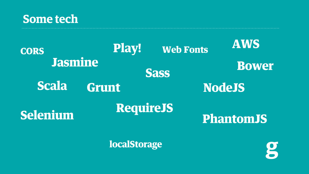 Some tech g Scala Play! RequireJS Sass AWS Phan...