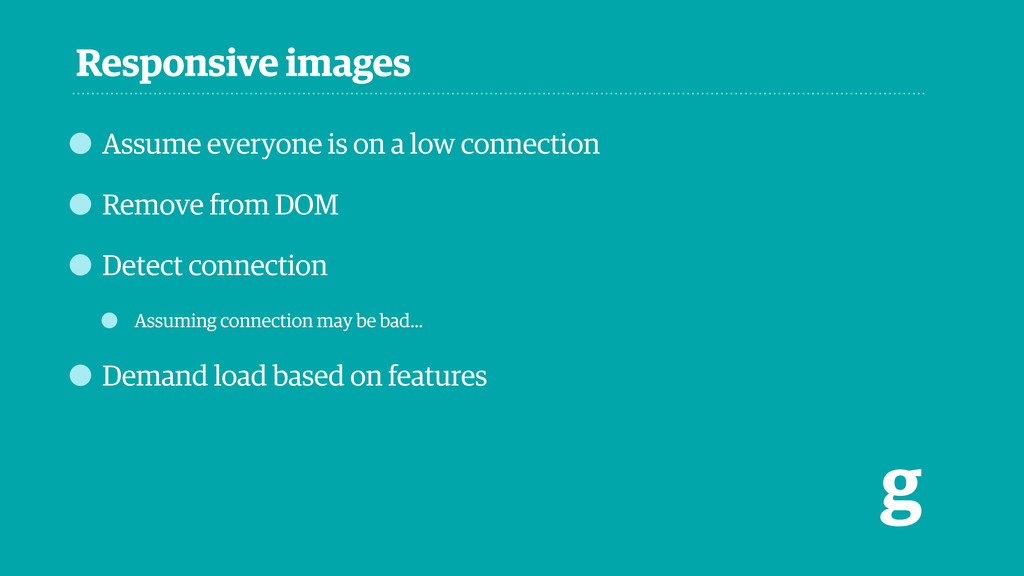 Responsive images g • Assume everyone is on a l...