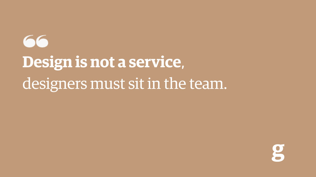 g Design is not a service, designers must sit i...