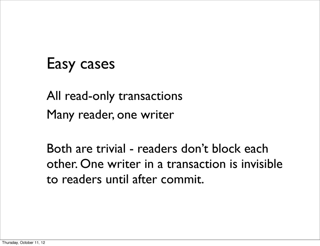 Easy cases All read-only transactions Many read...