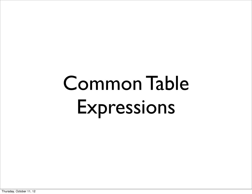 Common Table Expressions Thursday, October 11, ...