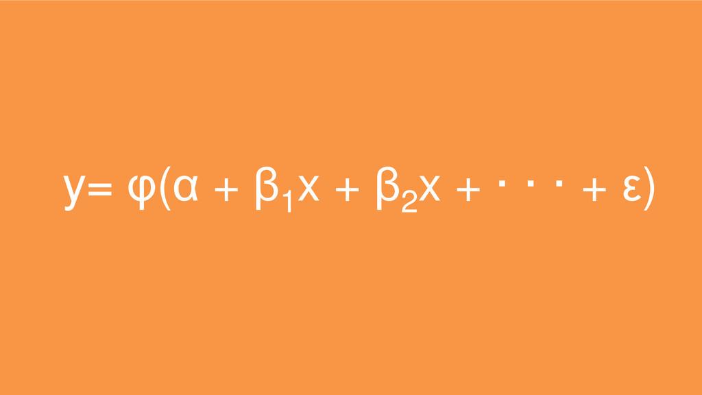 y= φ(α + β1 x + β2 x + · · · + ε)