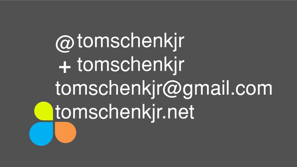 tomschenkjr tomschenkjr tomschenkjr@gmail.com t...
