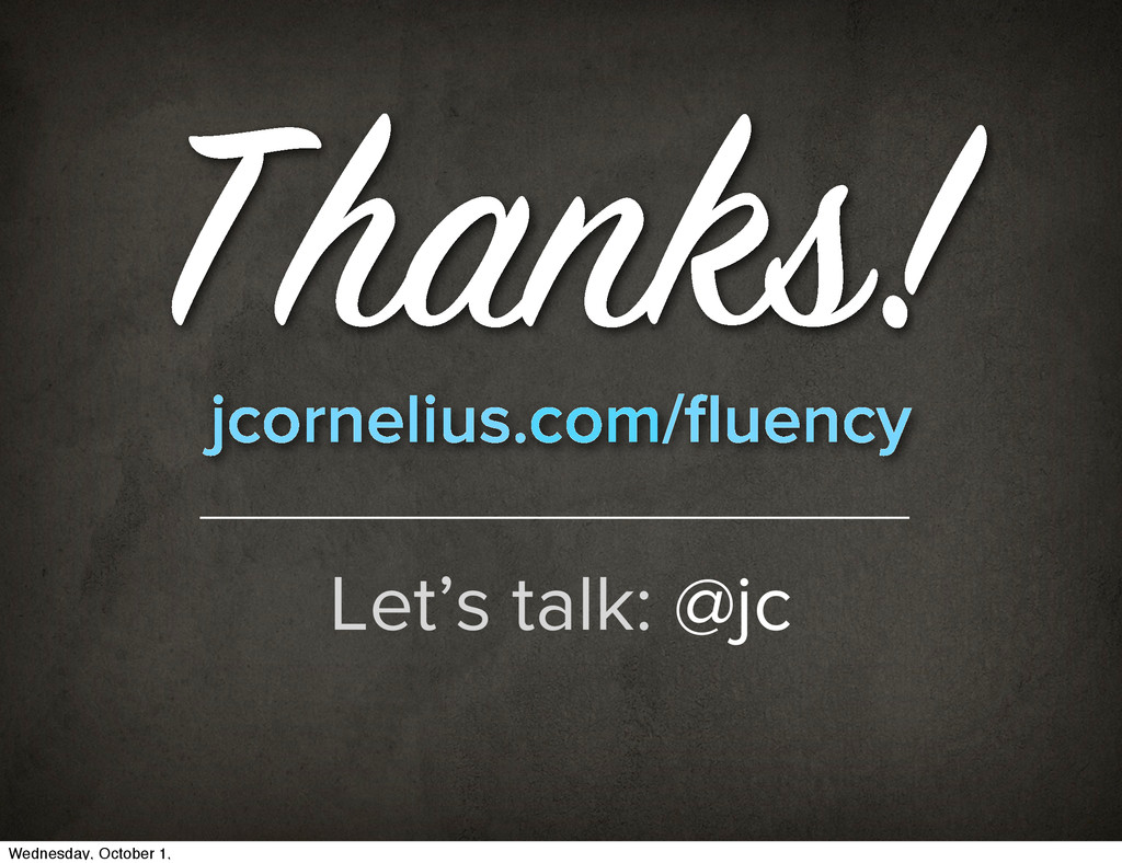 Thanks! jcornelius.com/fluency Let's talk: @jc W...