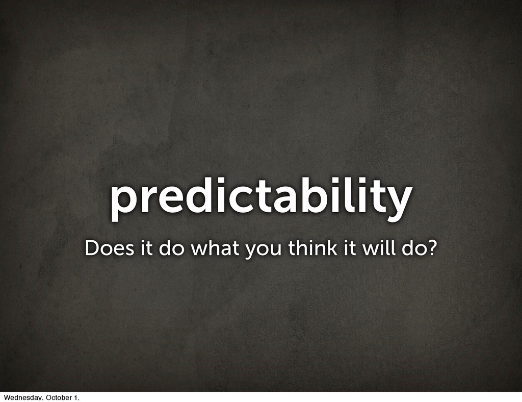predictability Does it do what you think it wil...