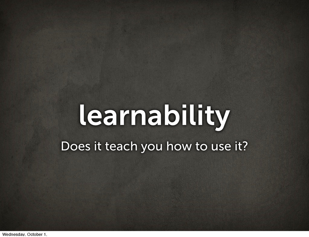 learnability Does it teach you how to use it? W...