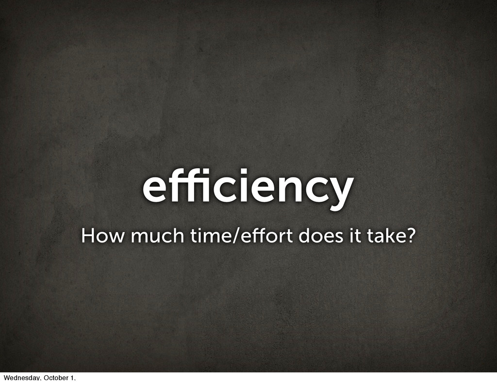 efficiency How much time/effort does it take? Wedn...