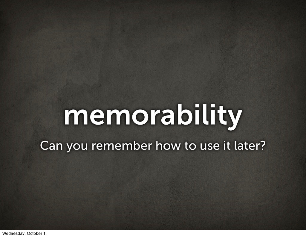 memorability Can you remember how to use it lat...