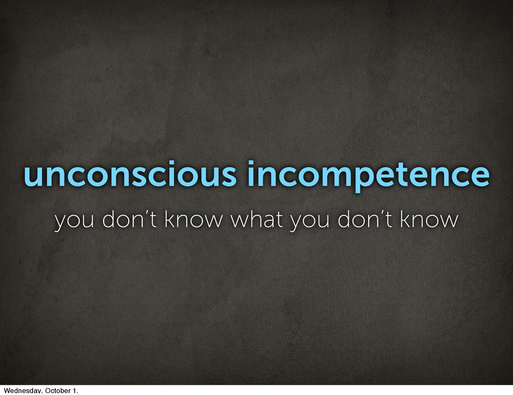 unconscious incompetence you don't know what yo...