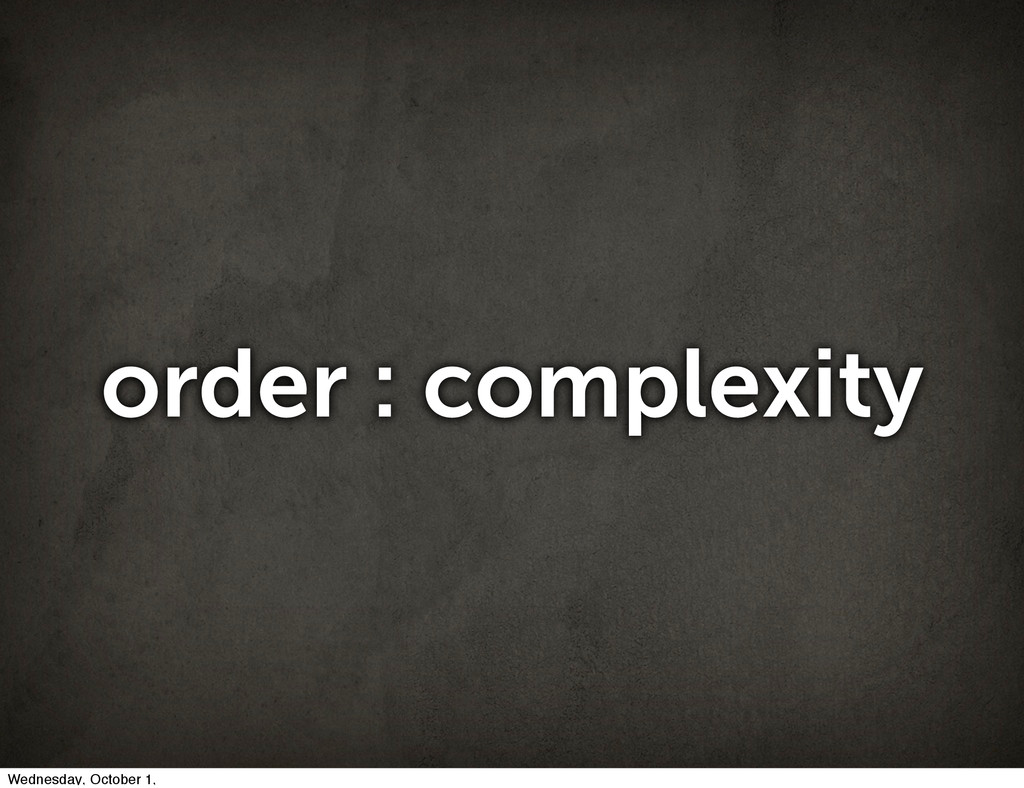 order : complexity Wednesday, October 1,