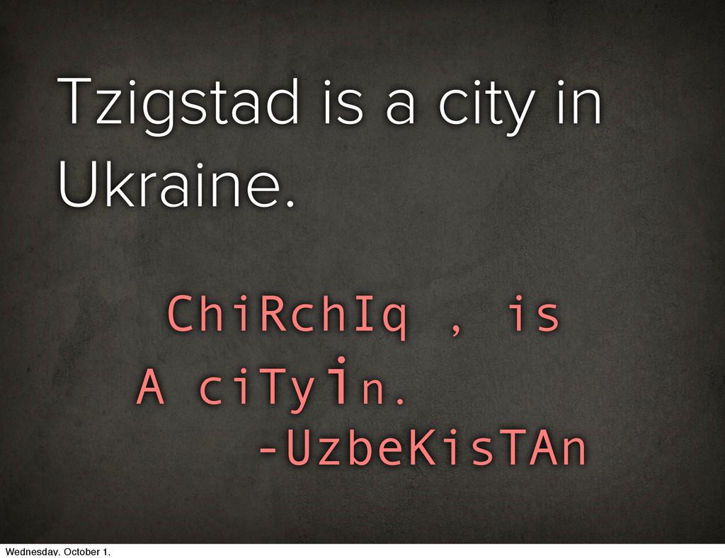 Tzigstad is a city in Ukraine. ChiRchIq , is A ...