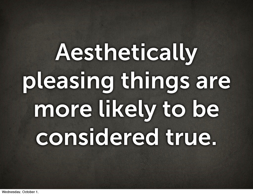 Aesthetically pleasing things are more likely t...
