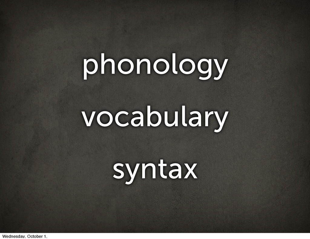phonology vocabulary syntax Wednesday, October ...
