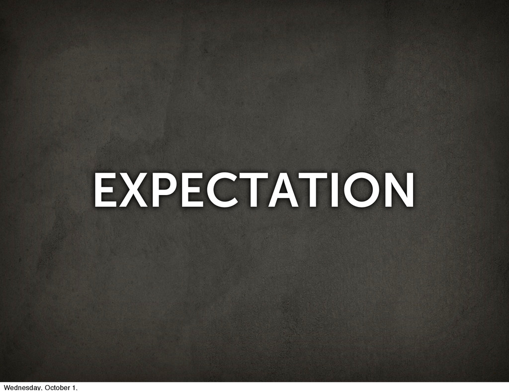 EXPECTATION Wednesday, October 1,