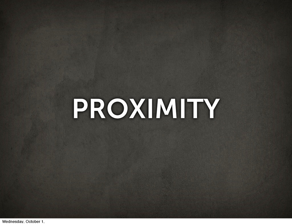 PROXIMITY Wednesday, October 1,