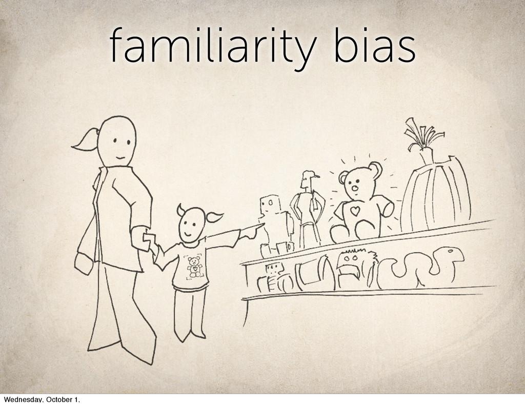 familiarity bias Wednesday, October 1,