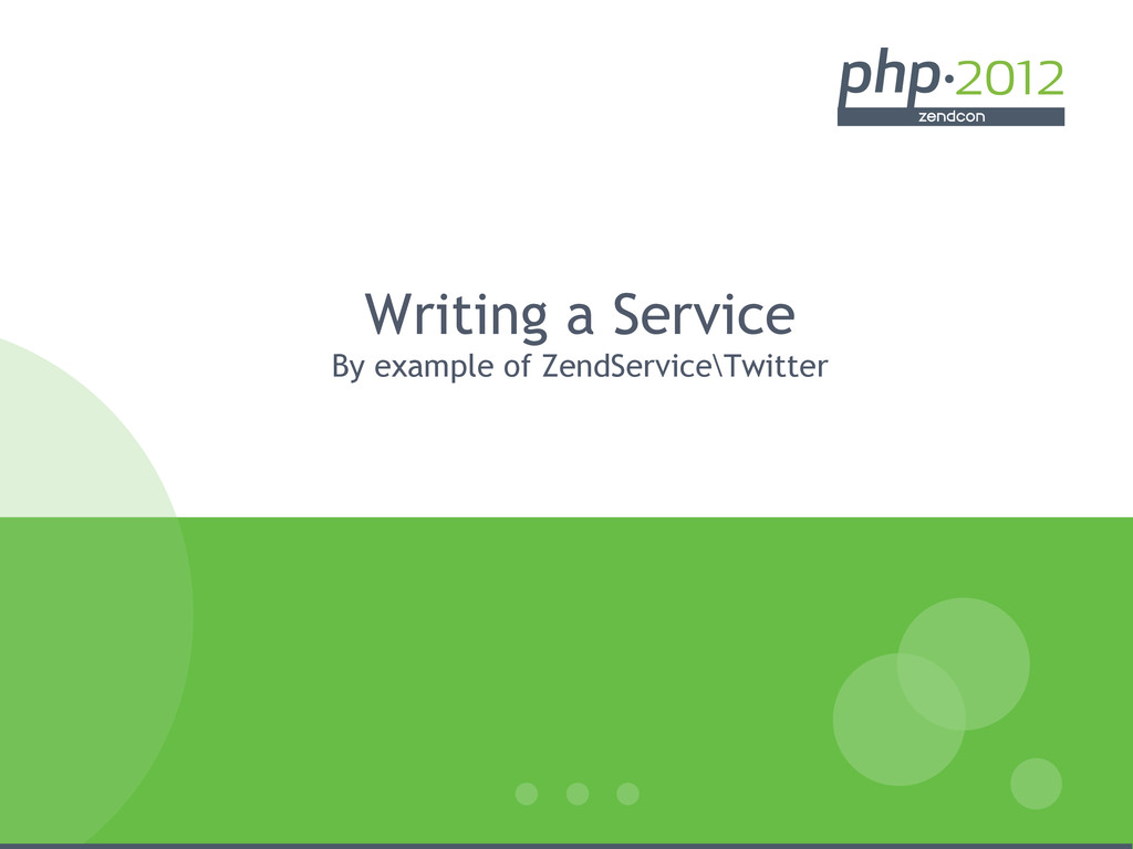 Writing a Service By example of ZendService\Twi...