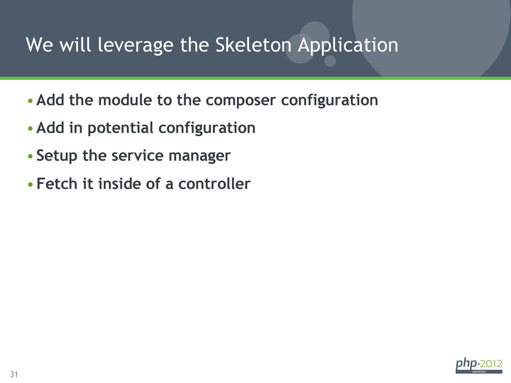 31 •Add the module to the composer configurati...