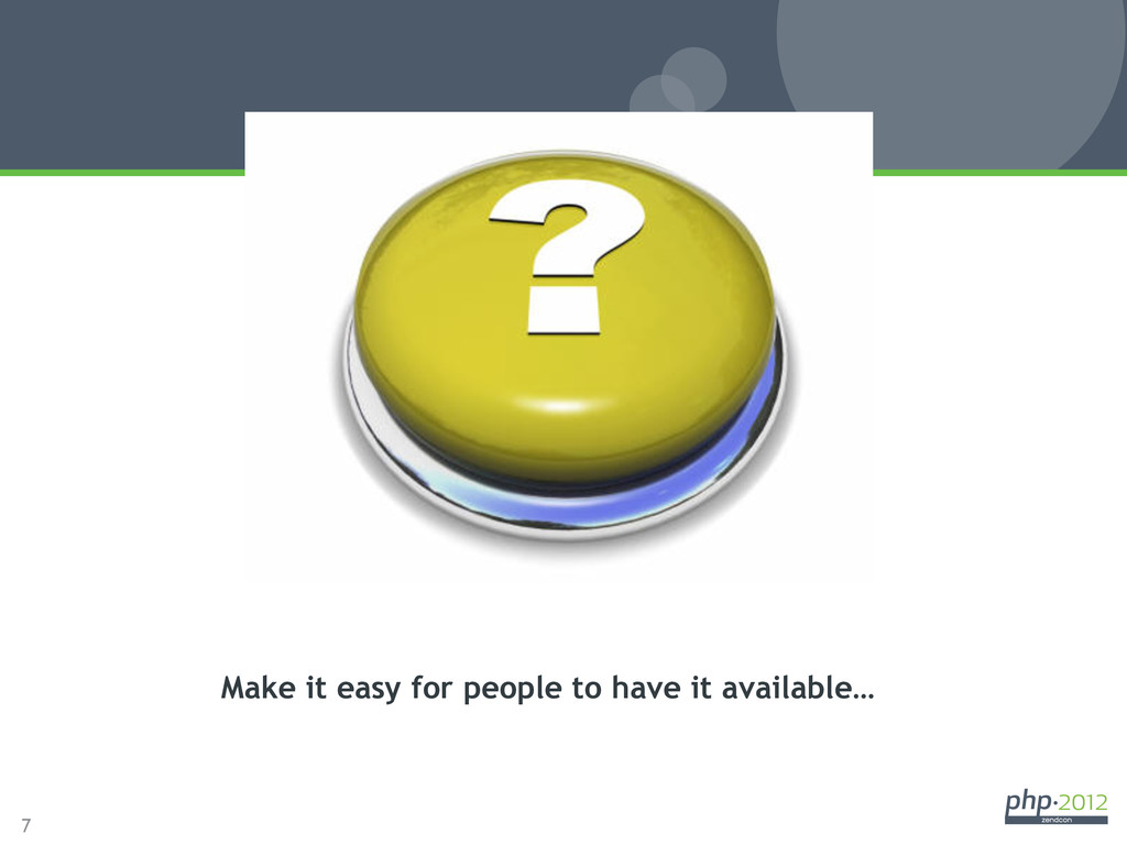 7 Zend_Service_* Make it easy for people to hav...