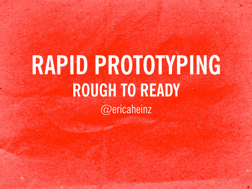 RAPID PROTOTYPING ROUGH TO READY @ericaheinz