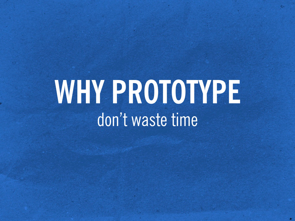 WHY PROTOTYPE don't waste time
