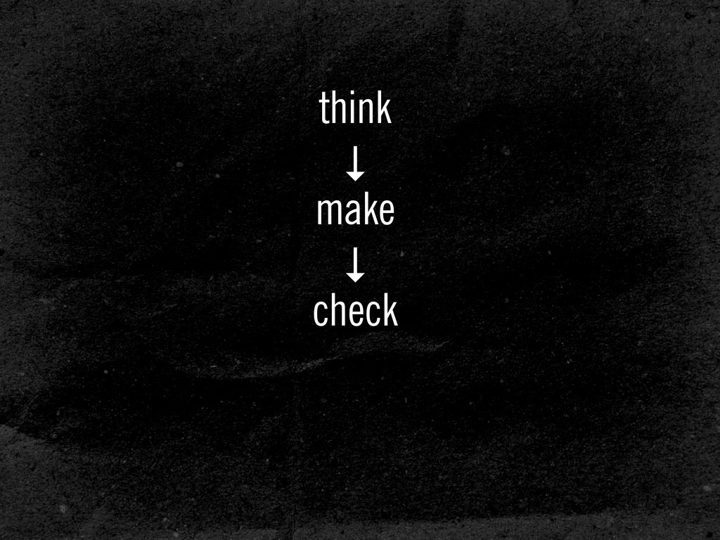 think ↓ make ↓ check