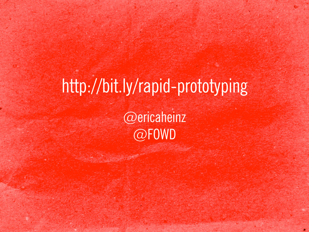 http://bit.ly/rapid-prototyping @ericaheinz @FO...
