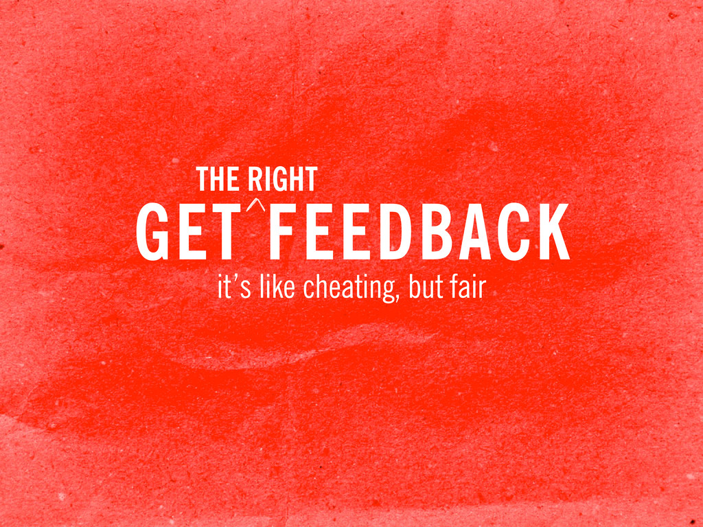 GET FEEDBACK it's like cheating, but fair THE R...