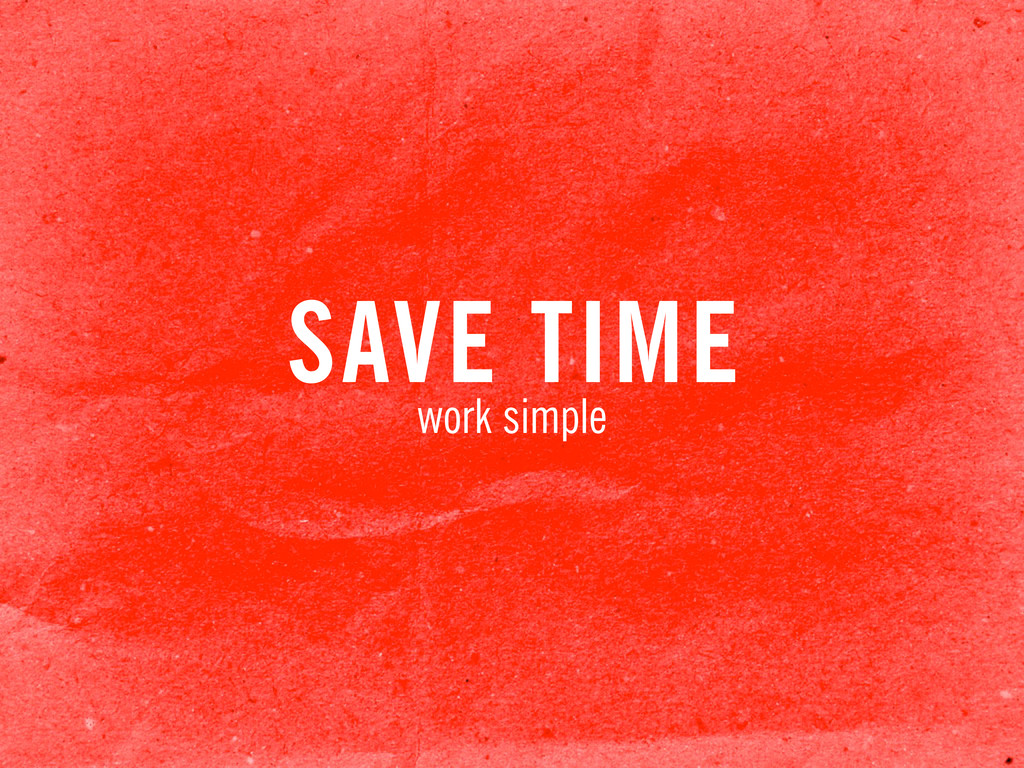SAVE TIME work simple