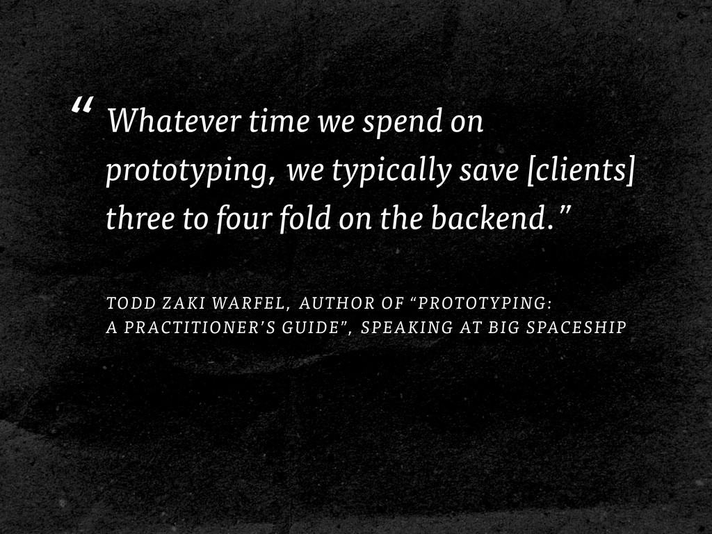 """ Whatever time we spend on prototyping, we typ..."