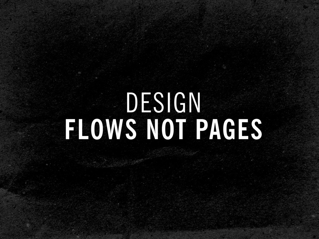 DESIGN FLOWS NOT PAGES