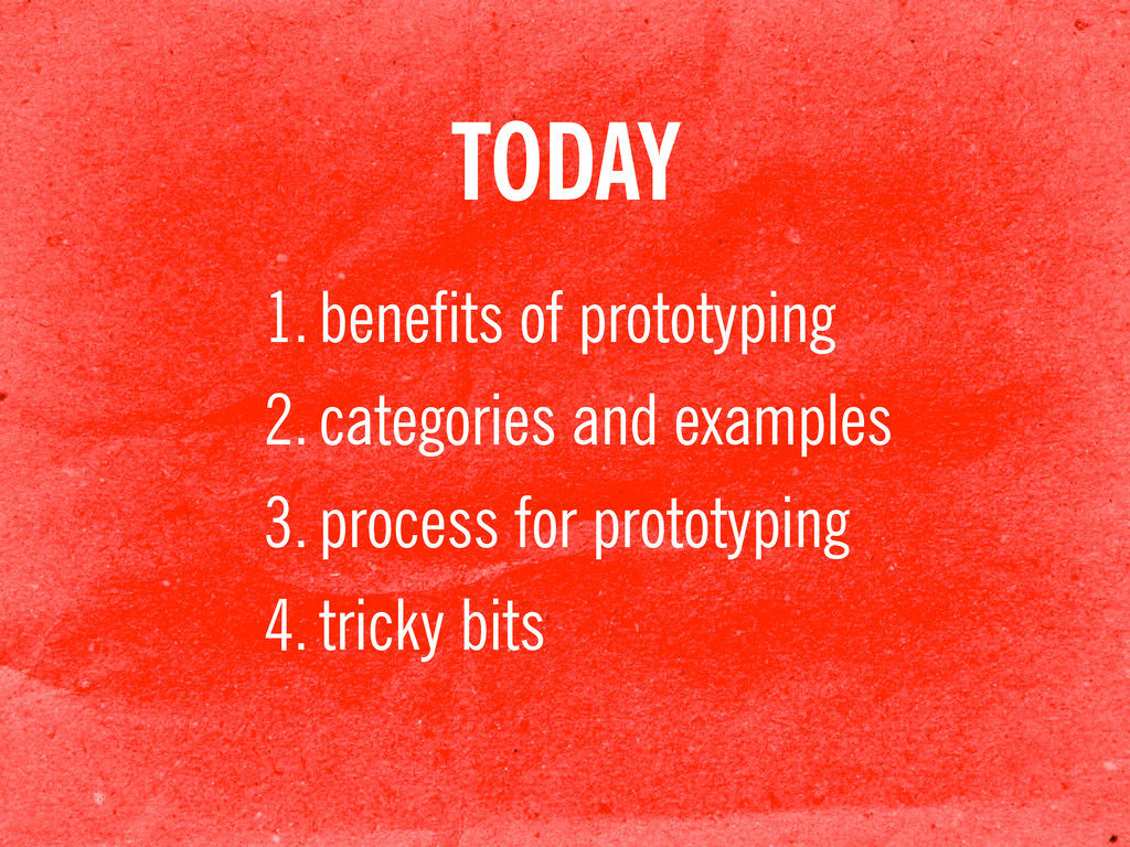 TODAY 1.benefits of prototyping 2.categories an...
