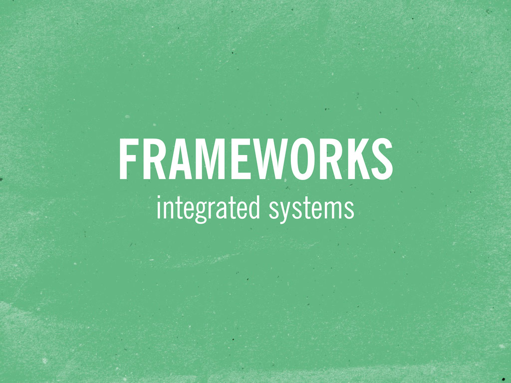 integrated systems FRAMEWORKS