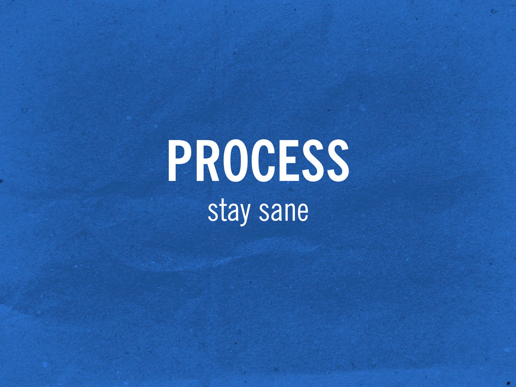 PROCESS stay sane