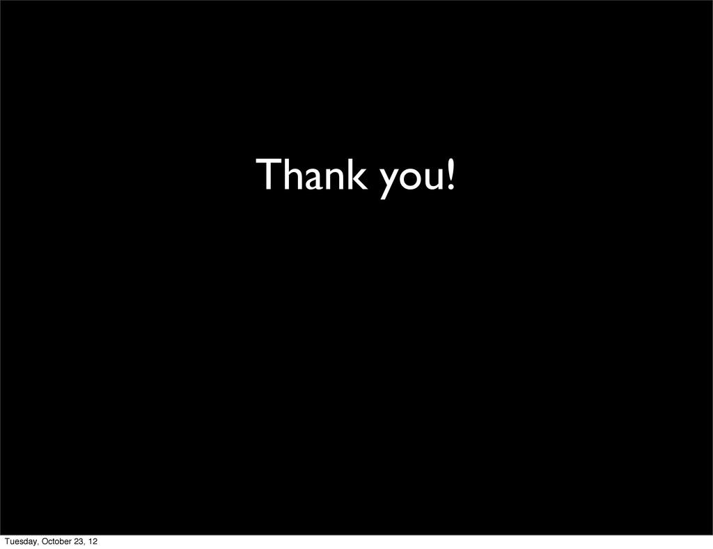 Thank you! Tuesday, October 23, 12