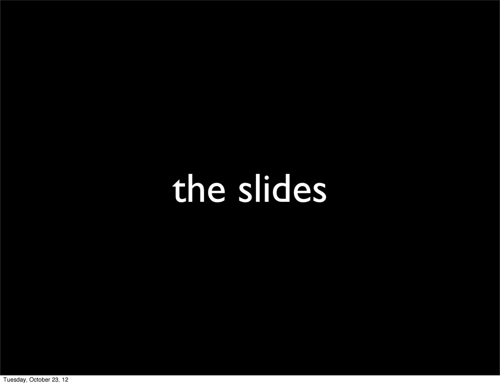 the slides Tuesday, October 23, 12