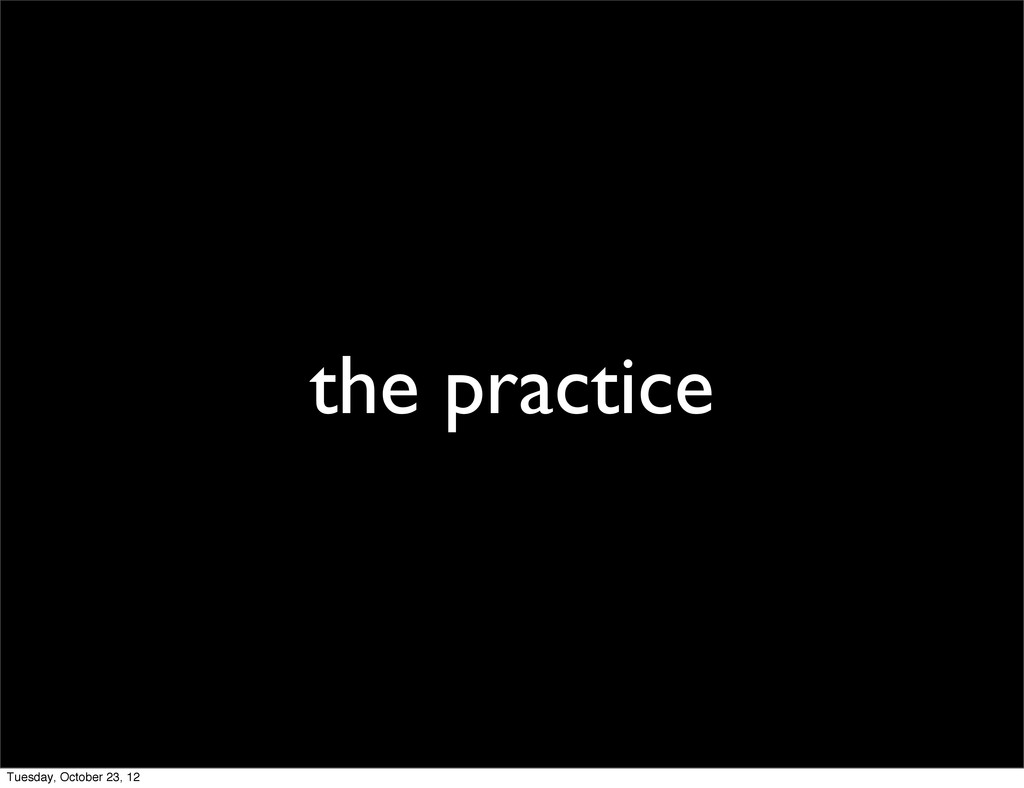 the practice Tuesday, October 23, 12